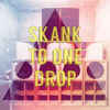 Skank To One Drop