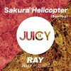 Sakura & Helicopter (DJ RAY Bootleg)/ Ray (JUICY)  2015/04/07 !!OUT NOW!!