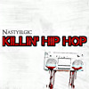 Nastyelgic - Killin' Hip Hop