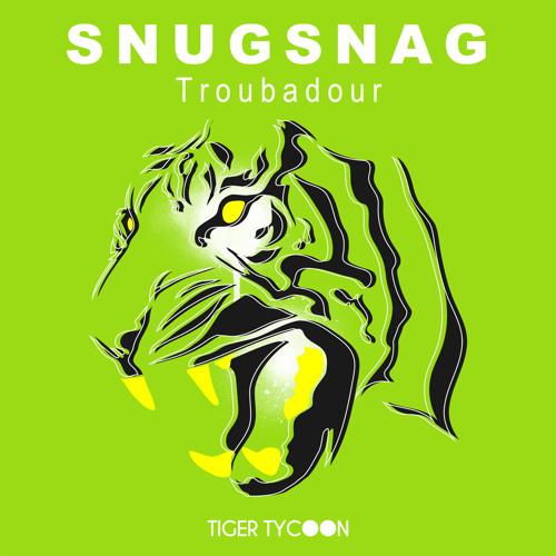 SnugSnag - Troubadour (Original Mix) [Tiger Tycoon]