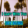 Jay Bling - I Can't With You