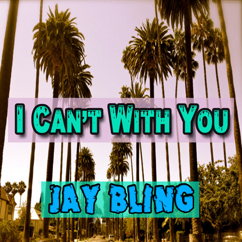 Jay Bling – I Can't With You