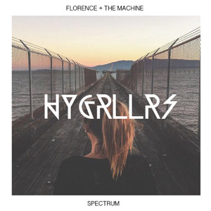 Florence + The Machine - Spectrum (Hygrllrs Remix)