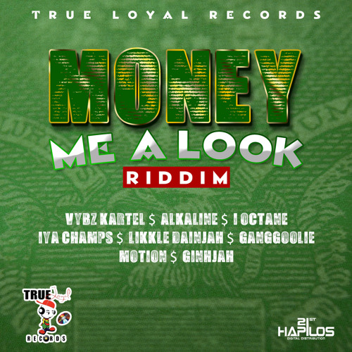 MONEY ME A LOOK RIDDIM - [FULL] - @TRUELOYALRECORDS @21STHAPILOS