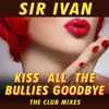Sir Ivan- Kiss All The Bullies Goodbye (Featuring Taylor Dayne) (Tracy Young Club Remix)