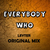 Everybody Who (Original Mix) *CLICK BUY FOR FREE D/L!!!*