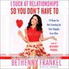 Bethenny Frankel on I SUCK AT RELATIONSHIPS SO YOU DON'T HAVE TO