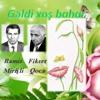 GƏLDİ XOŞ BAHAR _ SPRING HAS COME Music by :Ramiz Mirishli,Lyrics:Fikret Goja