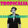 07 - Bárbara Torres - Baby (Gal Costa)