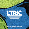 L'Tric Presents: A Brief History Of House Music