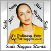 SADE - NO ORDINARY LOVE ( MY NEW RIDDIM LOVERS ROOTS TOP CAT MASH UP MIX)  ETERNAL LOVE RIDDIM