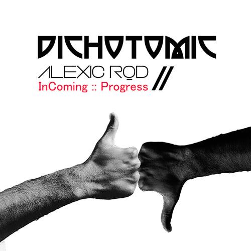 Alexic Rod :: InComing - Progress :: Dichotomic