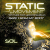 Static Movement - Away From My Body (5th Track From Upcoming Album)