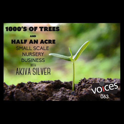 1000′s of Trees and Half an Acre. Small Scale Nursery Business with Akiva Silver (PVP063)