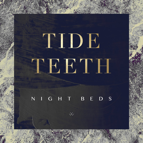 "Night Beds - ""Tide Teeth"""