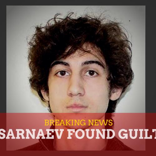 Tsarnaev Verdict: GUILTY