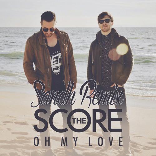 Oh My: Oh My Love (Sandh Remix) By Sandh