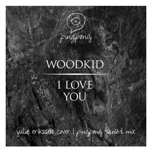 Pingpong Remix // Woodkid - I Love You   Julie Erikssen Cover