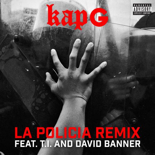 Kap G ft T.I. and David Banner – La Policia (Remix)