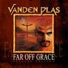 VANDEN PLAS - Far Off Grace