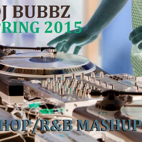 DJ BUBBZ - 2015 - SPRING HIP-HOP+R&B MASHUP MIX (CLEAN EDIT