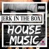 Jerk In The Box - House Music (Radio Edit)