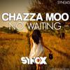 Chazza Moo - No Waiting (Original Mix)