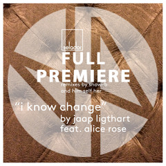 Full Premiere: Jaap Ligthart feat. Alice Rose I Know Change (Show - B Remix)