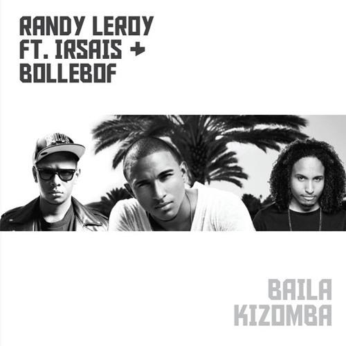 Randy Leroy - Baila Kizomba Ft. Ir-Sais & Bollebof