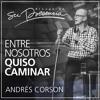 Entre nosotros quiso caminar - Andrés Corson - 1 Abril 2015