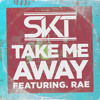 DJ S.K.T featuring Rae Take Me Away (Edit)