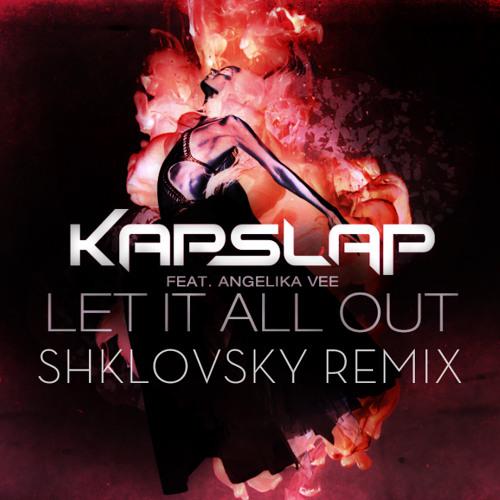 Kap Slap Ft. Angelika Vee - Let It All Out (Shklovsky Remix)