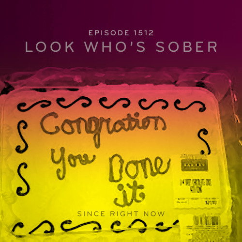 Episode 1512: Look Who's Sober