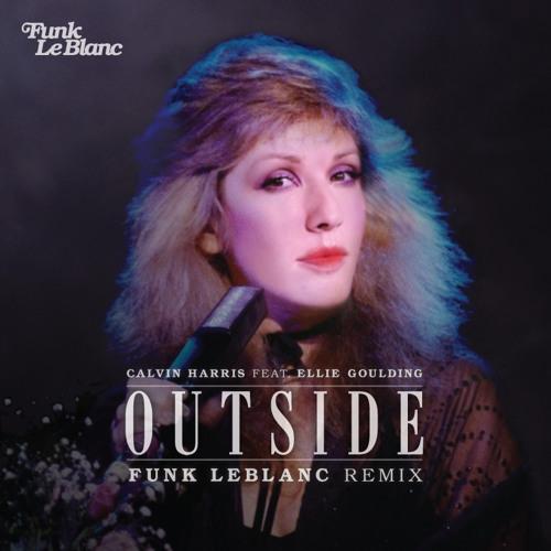 Calvin Harris feat  Ellie Goulding - Outside (Funk LeBlanc Remix) by