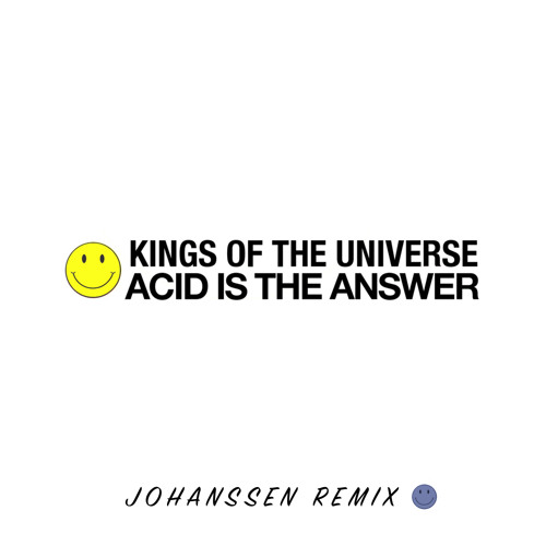 Kings Of The Universe - Acid Is The Answer (Johanssen Remix)