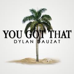 Dylan Dauzat - You Got That (featuring JamieBoy)