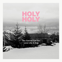 Holy Holy You Cannot Call For Love Like A Dog Artwork