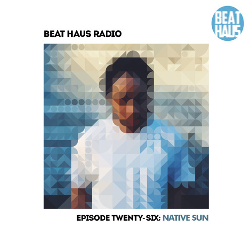 BEAT HAUS RADIO 26 ft DJ Native Sun