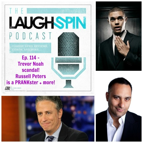 Ep 114 - Trevor Noah scandal! Russell Peters and more!