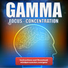 Gamma - 40Hz Binaural Beats For Intense Focus, Concentration And Cognitive Improvement