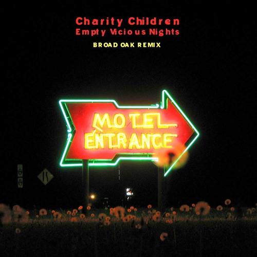 Charity Children - Empty Vicious Nights (Broad Oak Remix)