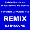 Calvin Harris Vs. Macklemore Vs. Deorro - Can't Hold Us Outside Yee (Mashup) (R1CCONE Edit)