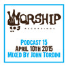 Worship Recordings Podcast 15 - Mixed by John Tordini