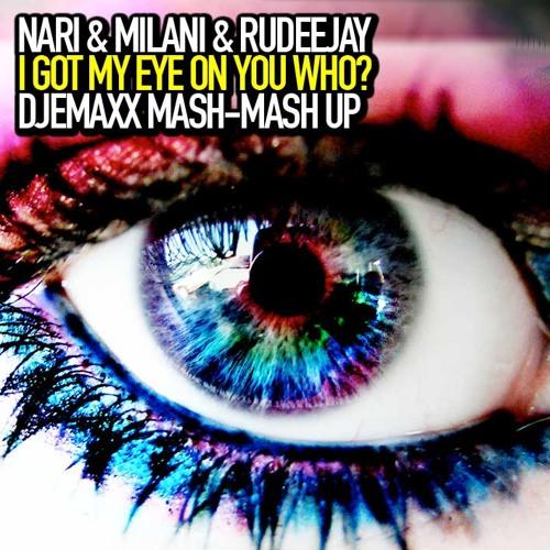 Nari & Milani & Rudeejay - I Got My Eye On You Who? (EMAXX Mash-Mash Up)