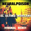 Neuralpoison-El Ultimo Mohicano(Minimal Remix) FREE DOWNLOAD