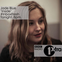 Jade Blue feat Shane Blackshaw - Inside (BBC 1Xtra Inbox Fresh)