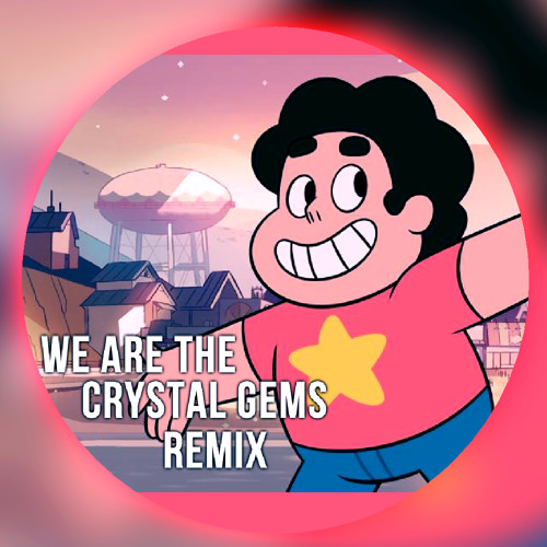 We Are The Crystal Gems (Steven Universe Main Theme Remix)