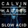 Calvin Harris - Slow Acid (Pablo War Fast Acid Remix)