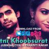 Tu Itni Khoobsurat Hai - Reloaded - Jubin Nautiyal & Prakriti Kakar
