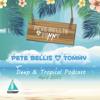 Pete Bellis & Tommy - Deep & Tropical Podcast April 2015